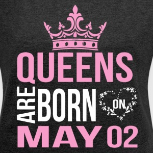 Queens are born on May 02 - Women's Roll Cuff T-Shirt