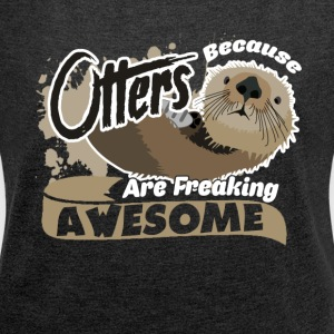 Otters Are Freaking Awesome Shirt - Women´s Roll Cuff T-Shirt