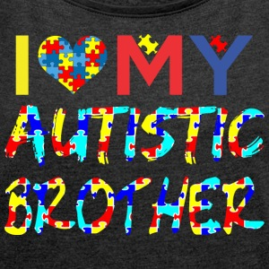I Love My Autistic Brother Autism Awareness - Women´s Roll Cuff T-Shirt