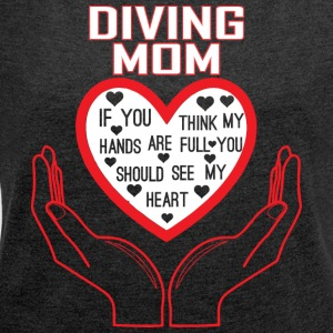 Diving Mom You Think My Hands Full See My Heart - Women´s Roll Cuff T-Shirt