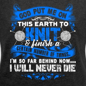 God Put Me On This Earth To Knit Shirt - Women's Roll Cuff T-Shirt