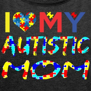 I Love My Autistic Mom Autism Awareness - Women´s Roll Cuff T-Shirt