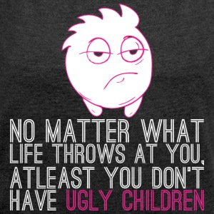 No Matter What Life Throws Dont Have Ugly Children - Women´s Rolled Sleeve Boxy T-Shirt