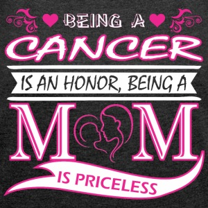 Being Cancer Is Honor Being Mom Is Priceless - Women´s Roll Cuff T-Shirt