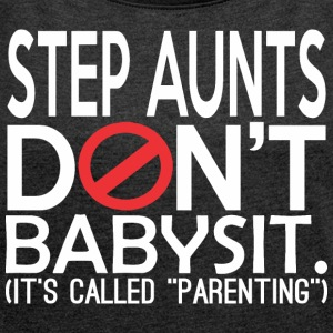 Step Aunts Dont Babysit Its Called Parenting - Women's Roll Cuff T-Shirt