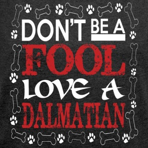 Dont Be A Fool Love A Dalmatian - Women's Roll Cuff T-Shirt