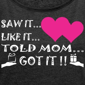 Saw It Liked It Told Mom Got It - Women´s Rolled Sleeve Boxy T-Shirt