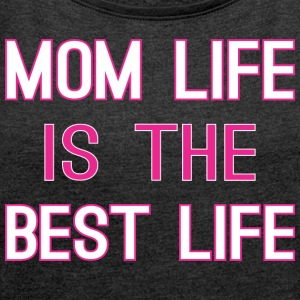 Mom Life Is The Best Life - Women´s Roll Cuff T-Shirt