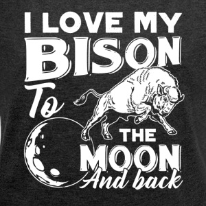 I Love My Bison To The Moon And Back Shirt - Women´s Roll Cuff T-Shirt
