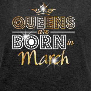 Queens are born in March - Gold - Women's Roll Cuff T-Shirt