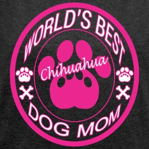 World Best Chihuahua Dog Mom - Women's Roll Cuff T-Shirt