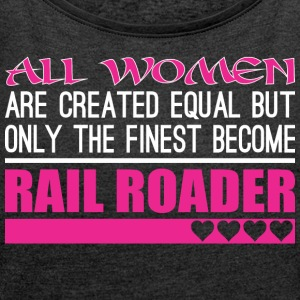 All Women Created Equal Finest Become Rail Roader - Women's Roll Cuff T-Shirt