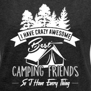 I Have Best Camping Friends Shirt - Women's Roll Cuff T-Shirt