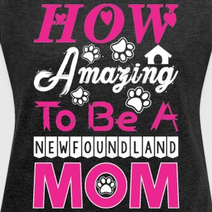 How Amazing To Be A Newfoundland Mom - Women´s Roll Cuff T-Shirt