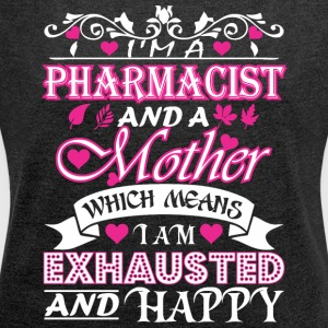 Pharmacist Mother Which Means Exhausted & Happy - Women's Roll Cuff T-Shirt