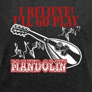 FUNNY MANDOLIN SHIRT - Women's Roll Cuff T-Shirt