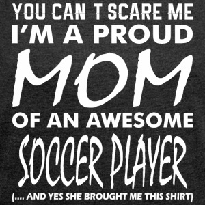 You Cant Scare Me Proud Mom Awesome Soccer Player - Women's Roll Cuff T-Shirt