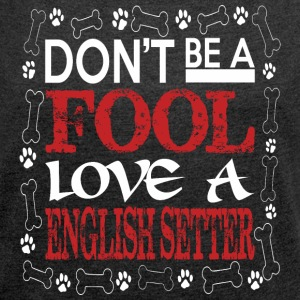 Dont Be A Fool Love A English Setter - Women's Roll Cuff T-Shirt