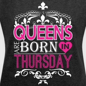 Queens Are Born In Thursday Happy Mothers Day - Women's Roll Cuff T-Shirt