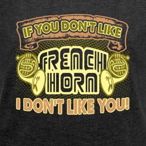 IF YOU DON T LIKE FRENCH HORN SHIRT - Women´s Roll Cuff T-Shirt