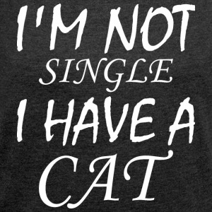 Im Not Single I Have A Cat - Women's Roll Cuff T-Shirt