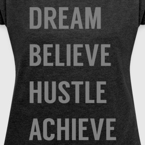 Dream Believe Hustle Achieve - Women´s Roll Cuff T-Shirt