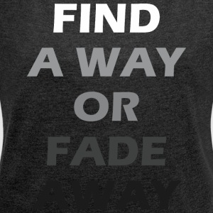 Find A Way Or Fade Away - Women's Roll Cuff T-Shirt