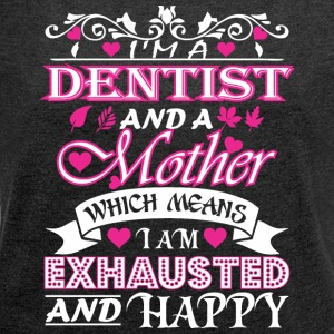 Dentist Mother Which Means Exhausted & Happy - Women's Roll Cuff T-Shirt