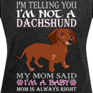 Im Telling You Im Not Dachshund My Mom Said Baby - Women´s Rolled Sleeve Boxy T-Shirt
