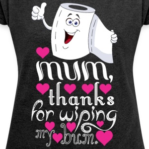 Mum Thanks For Wiping My Bum - Women´s Rolled Sleeve Boxy T-Shirt