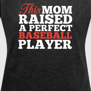 This Mom Raised A Perfect Baseball Player - Women´s Roll Cuff T-Shirt