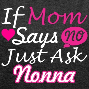If Mom Says No Just Ask Nonna - Women´s Roll Cuff T-Shirt