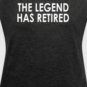 he Legend Has Retired - Women's Roll Cuff T-Shirt