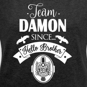 Team Damon Since Hello Brother - Women´s Roll Cuff T-Shirt