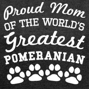 Proud Mom Of The World's Greatest Pomeranian - Women´s Roll Cuff T-Shirt