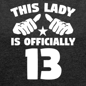 This Lady Is Officially 13 Years Old - Women's Roll Cuff T-Shirt