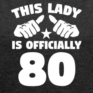 This Lady Is Officially 80 Years Old - Women´s Roll Cuff T-Shirt