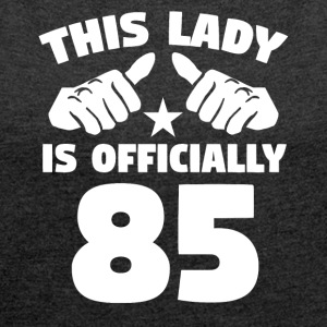This Lady Is Officially 85 Years Old - Women´s Roll Cuff T-Shirt