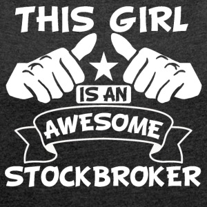 This Girl Is An Awesome Stockbroker - Women's Roll Cuff T-Shirt