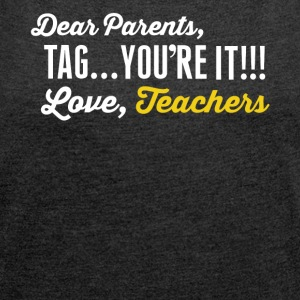 Dear parents, Tag you're it!!! Love, teachers shir - Women's Roll Cuff T-Shirt