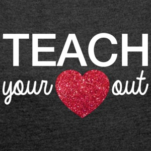 Teacher's day | teach your heart out - Women´s Roll Cuff T-Shirt
