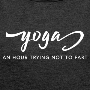Yoga: An Hour Trying Not to Fart - Women's Roll Cuff T-Shirt