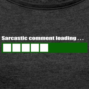 Sarcastic Comment Loading - Women´s Rolled Sleeve Boxy T-Shirt