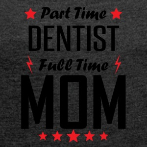 Part Time Dentist Full Time Mom - Women´s Roll Cuff T-Shirt