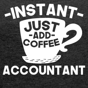 Instant Accountant Just Add Coffee - Women's Roll Cuff T-Shirt