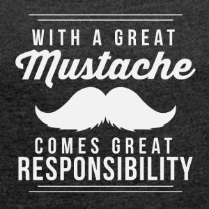 Great mustache comes great responsibilty - Women´s Rolled Sleeve Boxy T-Shirt