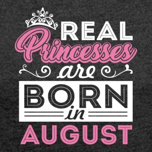 Real Princesses are Born in August - Women´s Roll Cuff T-Shirt