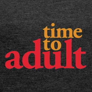 Time to Adult - Women's Roll Cuff T-Shirt