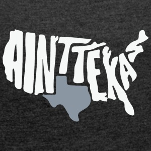 Aint texas - Women's Roll Cuff T-Shirt