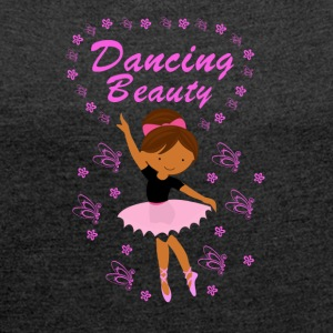 F1_-1 Dancing Beauty - Women's Roll Cuff T-Shirt